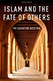 "Mohammad Khalil, ""Islam and the Fate of Others: The Salvation Question"" (Oxford UP, 2012)"