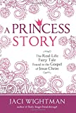 img - for A Princess Story: The Real-Life Fairy Tale Found in the Gospel of Jesus Christ book / textbook / text book