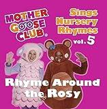 Mother Goose Club Sings Nursery Rhymes vol. 5: Rhyme Around the Rosy