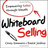 img - for Whiteboard Selling: Empowering Sales Through Visuals book / textbook / text book