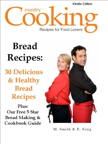 Bread Recipes: 30 Delicious & Healthy Bread Recipes - Plus: Our Free 5 Star Bread Making & Cookbook Guide