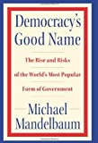 img - for Democracy's Good Name: The Rise and Risks of the World's Most Popular Form of Government by Michael Mandelbaum (2007-08-14) book / textbook / text book