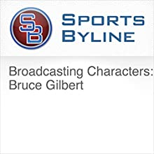 Broadcasting Characters: Bruce Gilbert Radio/TV Program by Ron Barr Narrated by Ron Barr, Bruce Gilbert