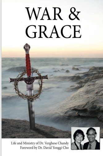 War And Grace: The Transformation of a Sword of War Into a Cross of Mercy. First Edition by Chandy, Dr Verghese (2013) Paperback