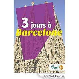 3 jours � Barcelone: Des cartes, des bons plans et les itin�raires indispensables