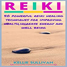 Reiki: 50 Powerful Reiki Healing Techniques for Improving Health - Increase Energy and Well Being Audiobook by Kellie Sullivan Narrated by Vanessa Padla