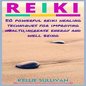 Reiki: 50 Powerful Reiki Healing Techniques for Improving Health - Increase Energy and Well Being Hörbuch von Kellie Sullivan Gesprochen von: Vanessa Padla