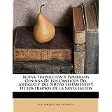Nueva Traducci N y Parafrasis Genuina de Los C Nticos del Antiguo y del Nuevo Testamento y de Los Himnos de La...