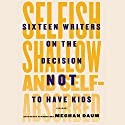 Selfish, Shallow, and Self-Absorbed: Sixteen Writers on the Decision Not to Have Kids (       UNABRIDGED) by Meghan Daum Narrated by Johnny Heller, Jo Anna Perrin