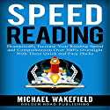 Speed Reading: Dramatically Increase Your Reading Speed and Comprehension over 300% Overnight withThese Quick and Easy Hacks Audiobook by Michael Wakefield Narrated by  Croft Digital
