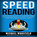 Speed Reading: Dramatically Increase Your Reading Speed and Comprehension over 300% Overnight withThese Quick and Easy Hacks   Michael Wakefield