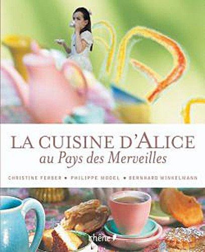 la cuisine d'Alice au pays des merveilles Ferber, Christine,Winkelmann, Bernhard,Model, Philippe,...
