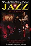 img - for What Is This Thing Called Jazz?: Insights and Opinions from the Players by Johnson, Batt (2000) Paperback book / textbook / text book