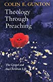 Theology Through Preaching: The Gospel and the Christian Life (0567082792) by Gunton, Colin E.