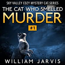 The Cat Who Smelled Murder: Sky Valley Cozy Mystery Cat Series Volume 1 (       UNABRIDGED) by William Jarvis Narrated by Bradley Griffiths