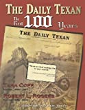 The Daily Texan: The First 100 Years [Paperback] [1999] (Author) Tara Copp, Robert L. Rogers