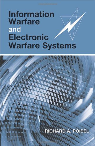 Information Warfare And Electronic Warfare Systems (Artech House Electronic Warfare Library)