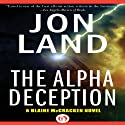 The Alpha Deception: Blaine McCracken, Book 2 (       UNABRIDGED) by Jon Land Narrated by Lance Axt