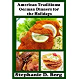 American Traditions: German Dinners for the Holidays ~ Stephanie D Berg