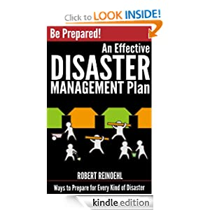 Be Prepared! An Effective Disaster Management Plan: Ways to Prepare for Every Kind of Disaster Robert Reinoehl