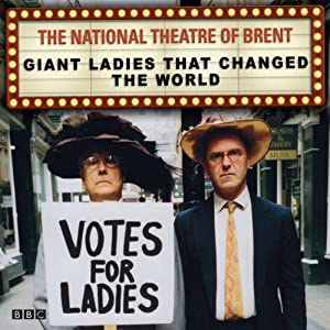 The National Theatre of Brent: Giant Ladies that Changed the World Radio/TV Program