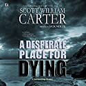 A Desperate Place for Dying: A Garrison Gage Mystery Audiobook by Jack Nolte, Scott William Carter Narrated by Steven Roy Grimsley