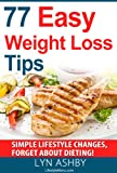 Easy Weight Loss Without Dieting: 77 Simple Lifestyle Changes to Lose Weight and be Healthier