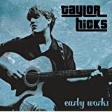 Early Works ~ Taylor Hicks