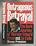 Outrageous Betrayal: The Real Story of Werner Erhard from Est to Exile