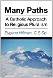 img - for Many Paths: A Catholic Approach to Religious Pluralism book / textbook / text book