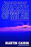 Ghosts of the Air: True Stories of Aerial Hauntings (1880090104) by Caidin, Martin