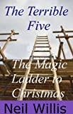 img - for The Terrible Five and the Magic Ladder to Christmas (The Terrible Five series Book 4) book / textbook / text book