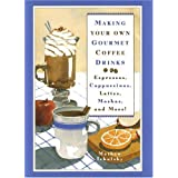 Making Your Own Gourmet Coffee Drinks: Espressos, Cappuccinos, Lattes, Mochas, and More! ~ Mathew Tekulsky