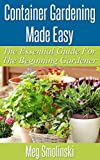 Container Gardening Made Easy: The Essential Guide For the Beginning Gardener