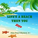 Life's a Beach Then You Die (       UNABRIDGED) by Falafel Jones Narrated by Rob Ellis