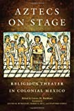 img - for Aztecs on Stage: Religious Theater in Colonial Mexico book / textbook / text book