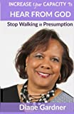 img - for Increase Your Capacity to Hear From God: Stop Walking in Presumption book / textbook / text book