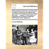 Demonstrations that the Lord Chancellor of Ireland is bound by the statute and common-law and also by his commission...