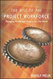 img - for The Rise of the Project Workforce: Managing People and Projects in a Flat World book / textbook / text book