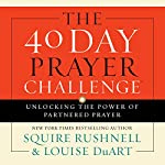 The 40 Day Prayer Challenge: Unlocking the Power of Partnered Prayer | SQuire Rushnell,Louise DuArt