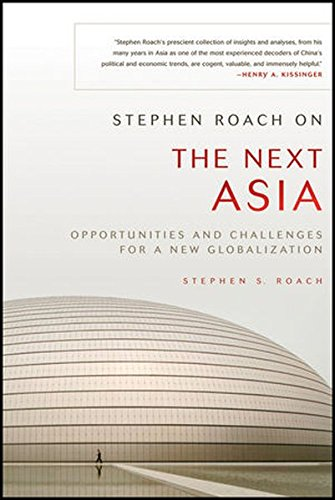Stephen Roach on the Next Asia: Opportunities and Challenges for a New Globalization