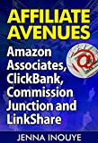 Affiliate Avenues: Amazon Associates, ClickBank, Commission Junction and LinkShare: The Four Most Popular Affiliate Avenues -- Revealed!