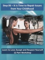 Sixth Stepping Stone to Love Yourself - Repair Issues from Your Childhood (Love Accept and Respect Yourself)