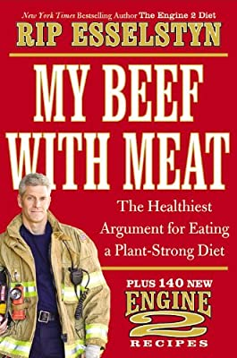 My Beef with Meat: The Healthiest Argument for Eating a Plant-Strong Diet--Plus 140 Engine 2 Recipes