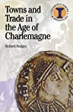 Towns and Trade in the Age of Charlemagne (Duckworth Debates in Archaeology)