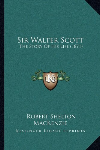 Sir Walter Scott: The Story of His Life (1871)