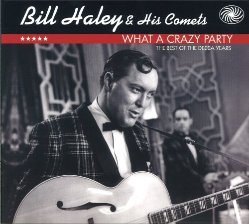 Bill Haley &Amp; His Comets - What A Crazy Party (The Best Of The Decca Years) - Zortam Music
