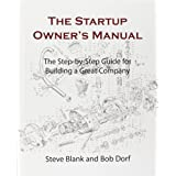 The Startup Owner's Manual: The Step-By-Step Guide for Building a Great Company: 1by Steve Blank