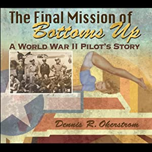 The Final Mission of Bottoms Up: A World War II Pilot's Story, American Military Experience Series | [Dennis R. Okerstrom]