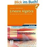 Lineare Algebra: Ein Lehrbuch über die Theorie mit Blick auf die Praxis (Bachelorkurs Mathematik)